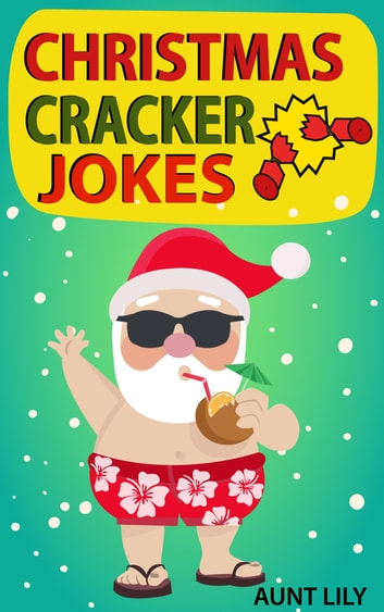 Christmas Cracker Jokes For Kids Over 200 Funny And Hilarious Jokes For Kids Ebook By Aunt Lily 1230000821759 Rakuten Kobo Greece