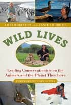 Wild Lives - Leading Conservationists on the Animals and the Planet They Love ebook by Lori Robinson, Janie Chodosh, Carl Safina