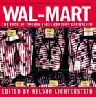 Wal-Mart ebook by Nelson Lichtenstein