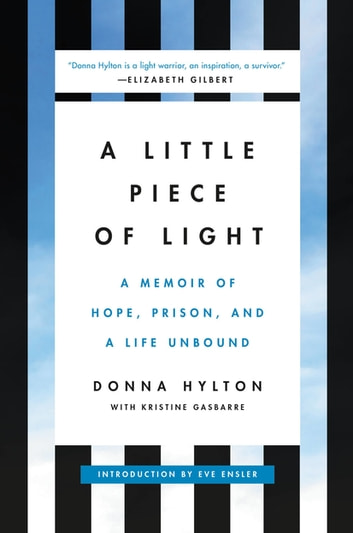 A Little Piece of Light - A Memoir of Hope, Prison, and a Life Unbound ebook by Donna Hylton