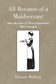 All Because of a Maidservant - A story about fate, tradition and love ebook by Eleanor Welling