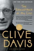 The Soundtrack of My Life ebook by Clive Davis, Anthony DeCurtis