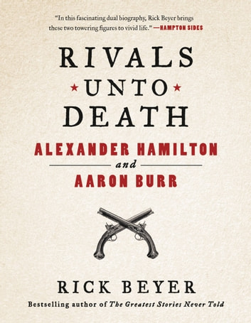 Rivals Unto Death - Alexander Hamilton and Aaron Burr ebook by Rick Beyer