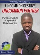Uncommon Destiny Uncommon Partner ( Purposeful Life Purposeful Relationships) 2016 edition ebook by Wisdom Mupudzi