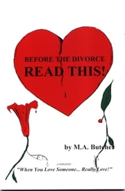 "Before The Divorce Read This! - ""When You Love Someone...Really Love!"" ebook by M. A. Butcher, W. Adams, Louis Reyes Rivera"