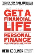 Get a Financial Life - Personal Finance in Your Twenties and Thirties ebook by Beth Kobliner