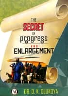 The Secret of Progress and Enlargement ebook by Dr. D. K. Olukoya