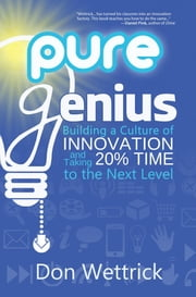 Pure Genius - Building a Culture of Innovation and Taking 20% Time to the Next Level ebook by Don Wettrick