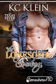 The Lonesome Cowboy - Texas Fever Series (A Somewhere Texas Book), #5 ebook by KC Klein