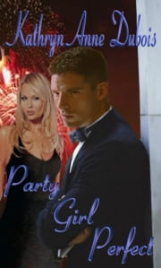 Party Girl Perfect ebook by Kathryn Dubois