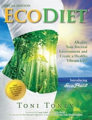 ECODIET - Alkalize Your Internal Environment and Create a Healthy Vibrant Life ebook by Toni Toney,Lorne Label
