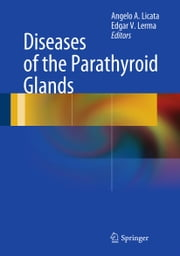 Diseases of the Parathyroid Glands ebook by Angelo A. Licata,Edgar V. Lerma