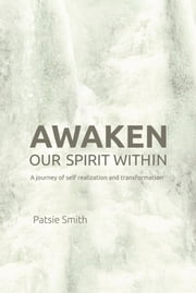 Awaken Our Spirit Within - A Journey of Self-Realization and Transformation ebook by Patsie Smith