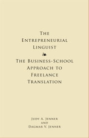 The Entrepreneurial Linguist - The Business-School Approach to Freelance Translation ebook by Judy Jenner,Dagmar Jenner