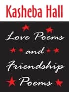 Love Poems and Friendship Poems ebook by Kasheba Hall