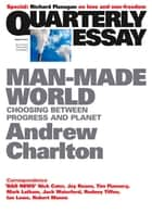 Quarterly Essay 44 Man-Made World - Choosing Between Progress and Planet ebook by Andrew Charlton