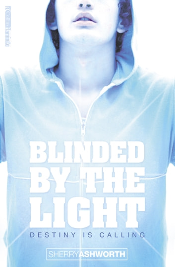 Blinded By The Light ebook by Sherry Ashworth