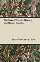 The Sussex Vampire (Fantasy and Horror Classics) ebook by Conan Arthur Doyle