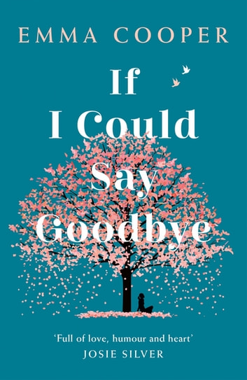 If I Could Say Goodbye - a heartbreaking and unforgettable story of love, loss and the power of family ebook by Emma Cooper