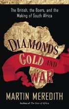 Diamonds, Gold, and War ebook by Martin Meredith
