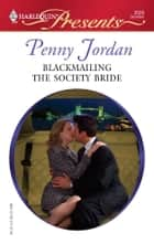Blackmailing the Society Bride ebook by Penny Jordan