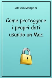 Come proteggere i propri dati usando un Mac ebook by Kobo.Web.Store.Products.Fields.ContributorFieldViewModel