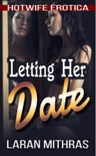 Letting Her Date ebook by Laran Mithras
