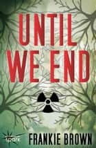 Until We End ebook by Frankie Brown