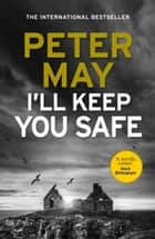I'll Keep You Safe ebook by Peter May