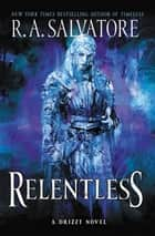 Relentless - A Drizzt Novel ebook by R. A. Salvatore