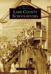 Lake County Schoolhouses ebook by Antone R.E. Pierucci