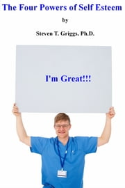 The Four Powers of Self Esteem ebook by Steven T. Griggs, Ph.D.
