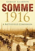 Somme 1916 ebook by Gerald Gliddon