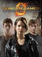 Hunger Games Official Illustrated Movie Companion ebook by Kate Egan