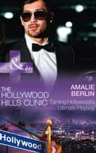 Taming Hollywood's Ultimate Playboy (Mills & Boon Medical) (The Hollywood Hills Clinic, Book 7) ebook by Amalie Berlin