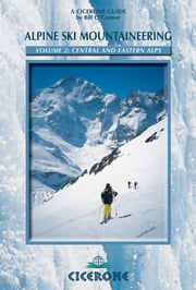 Alpine Ski Mountaineering Vol 2 - Central and Eastern Alps ebook by Bill O'Connor