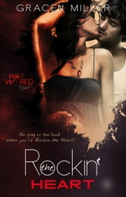 Rockin' the Heart - Hot Wired, #1 ebook by Gracen Miller