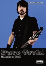 DAVE GROHL - This is a call eBook par Paul Brannigan