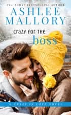 Crazy for the Boss ebook by Ashlee Mallory