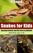 Snakes for Kids :Amazing Pictures and Fun Facts on Animals ebook by AssussA