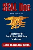 Seal Doc - The Story of the First Us Navy Seal Team in Vietnam eBook by Deick Conrad Williams