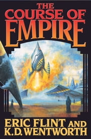 The Course of Empire ebook by Eric Flint,K. D. Wentworth