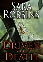 Driven to Death - Aspen Valley Sisters Series, #3 ebook by Sara Robbins