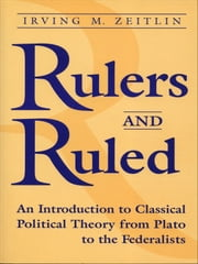 Rulers and Ruled - An Introduction to Classical Political Theory ebook by Irving M. Zeitlin