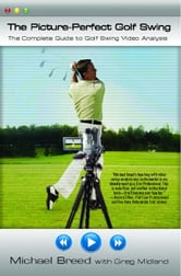 The Picture-Perfect Golf Swing - The Complete Guide to Golf Swing Video Analysis ebook by Michael Breed