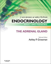 Endocrinology Adult and Pediatric: The Adrenal Gland ebook by Ashley B. Grossman,J. Larry Jameson,Leslie J. De Groot
