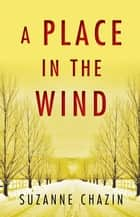 A Place in the Wind ebooks by Suzanne Chazin