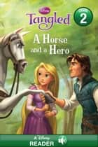 Tangled: A Horse and a Hero - A Disney Read-Along (Level 2) ebook by Disney Book Group