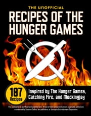 The Unofficial Recipes of The Hunger Games: 187 Recipes Inspired by The Hunger Games, Catching Fire, and Mockingjay ebook by Rockridge University