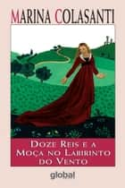 Doze reis e a moça no labirinto do vento ebook by Marina Colasanti